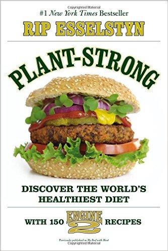 Plant Strong, vegan, Engine 2, diet, Esselstyn, Rip